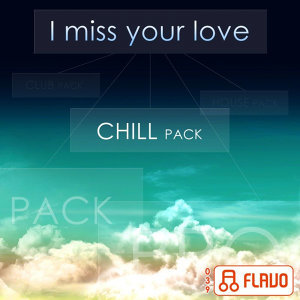 I Miss Your Love (Chill Pack)