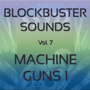 Blockbuster Sound Effects Vol. 7: Machine Guns 1