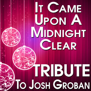 It Came Upon a Midnight Clear (Tribute to Josh Groban)