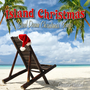 Island Christmas: Steel Drum Christmas Songs (Caribbean Christmas)