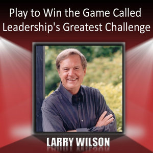 Play to Win the Game Called Leadership's Greatest Challenge