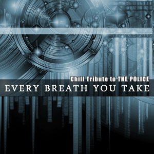 Every Breath You Take (Chill Tribute to the Police)