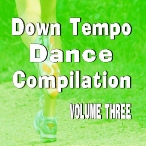 Down Tempo Dance Compilation, Vol. 3