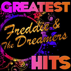 Greatest Hits: Freddie & The Dreamers