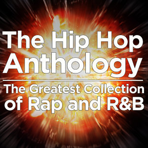 The Hip Hop Anthology: The Greatest Collection of Rap and R&B