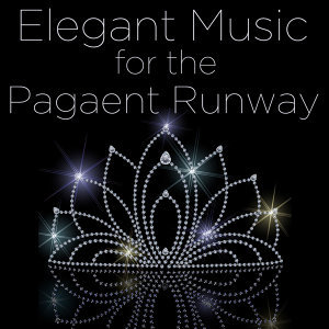 Elegant Music for the Pagaent Runway