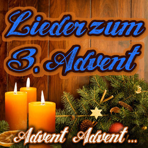 Advent, Advent.... Lieder zum 3. Advent