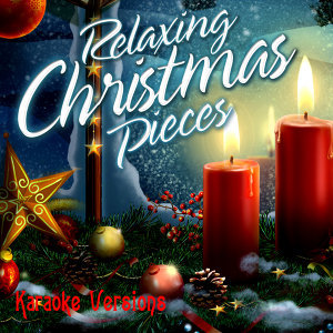 Relaxing Christmas Pieces (Karaoke Versions)
