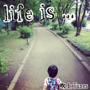 Life Is ...