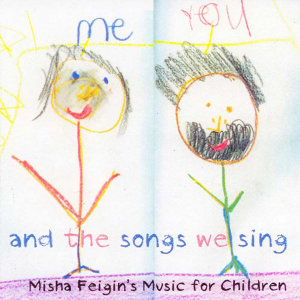 You, Me, And the Songs We Sing: Misha Feigin's Music for Children