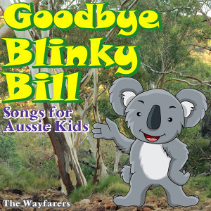 Goodbye Blinky Bill - Songs for Aussie Kids