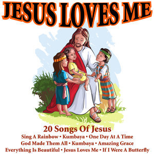 Jesus Loves Me - 20 Songs of Jesus