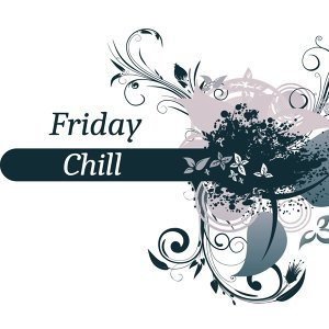 Friday Chill - Easy Listening Chillout, Electronic Sounds, Free Chill Out Music, Just Relax