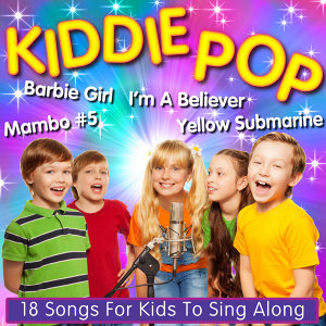 Kiddie Pop - 18 Songs For Kids To Sing Along To