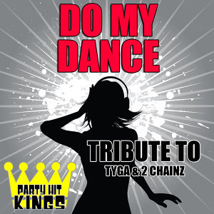 Do My Dance (Tribute to Tyga & 2 Chainz)