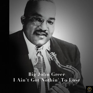Big John Greer, I Ain't Got Nothin' to Lose