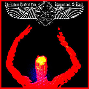 The Robotic Hands of God: Ragnarok & Roll