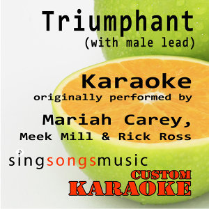 Triumphant (With Male Lead) [Originally Performed By Mariah Carey, Meek Mill & Rick Ross] [Karaoke Audio version]