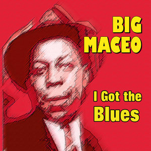 Big Maceo - I Got the Blues