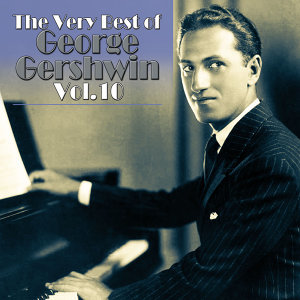 The Very Best of George Gershwin Songs, Vol. 10