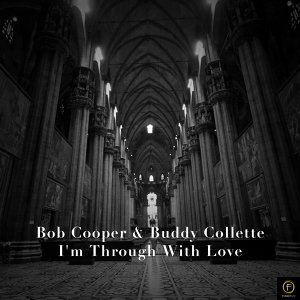 Bob Cooper & Buddy Collette, I'm Through With Love