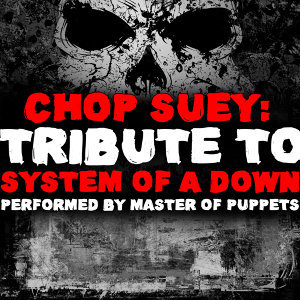 Chop Suey: Tribute to System of a Down