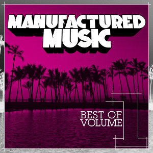Manufactured Music Best of Volume 1