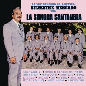 La Voz Bohemia de América Silvestre Mercado Con la Sonora Santanera