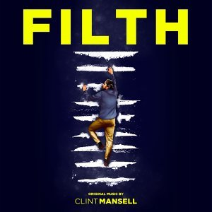 Filth - Jon S. Baird's Original Motion Picture Soundtrack