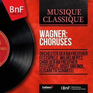 Wagner: Choruses - Remastered, Mono Version
