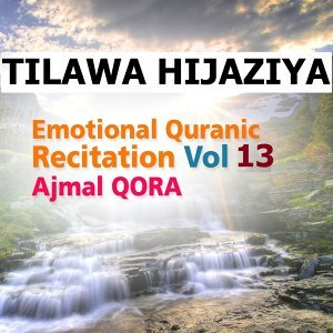 Tilawa Hijaziya - Emotional Quranic Recitation, Vol. 13 - Quran - Coran - islam