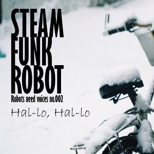Robots Need Voices No002. Hal-Lo, Hal-Lo