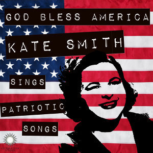 God Bless America: Kate Smith Sings Patriotic Songs for July 4th