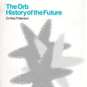 The Orb - History Of The Future - Deluxe Edition