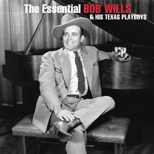 The Essential Bob Wills And His Texas Playboys
