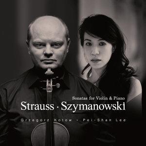 Strauss‧Szymanowski – Sonatas for Violin & Piano (史特勞斯、齊瑪諾夫斯基:小提琴奏鳴曲)