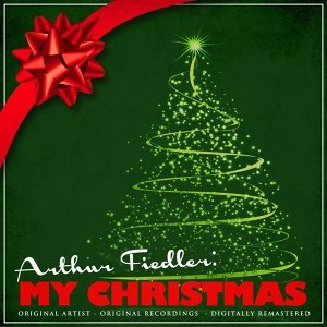 Arthur Fiedler: My Christmas - Remastered Version