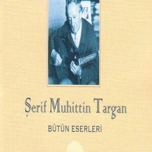 Şerif Muhuttin Targan - Bütün Eserleri