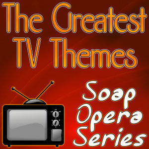 The Greatest TV Themes - Soap Opera Series