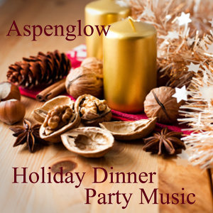 Holiday Dinner Party Music - Aspenglow