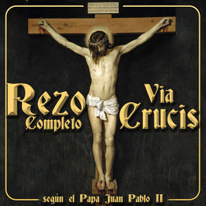 Rezo del Vía Crucis. De la Cuaresma a Semana Santa