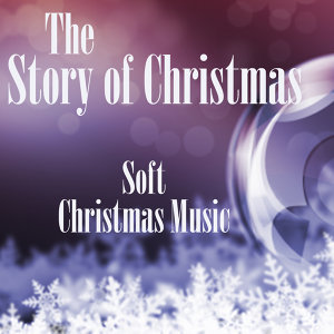 Soft Christmas Music - The Story of Christmas