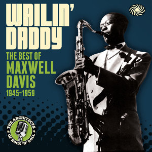 Wailin' Daddy: The Best of Maxwell Davis 1945-1959