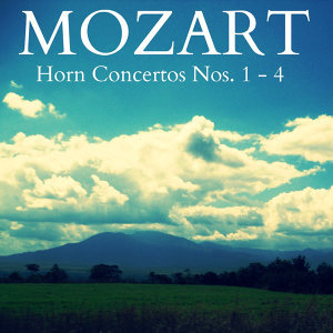 Mozart - Horn Concertos Nos. 1 - 4