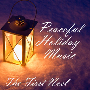 Peaceful Holiday Music - The First Noel
