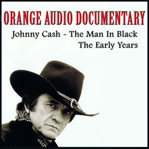 Orange Audio Documentary: Johnny Cash - The Man In Black; The Early Years