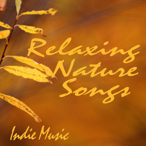 Relaxing Nature Songs - Indie Music