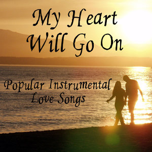 Popular Instrumental Love Songs: My Heart Will Go On