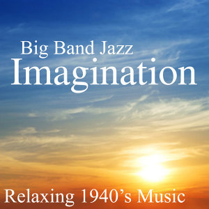 Big Band Jazz - Imagination - Relaxing 40s Music