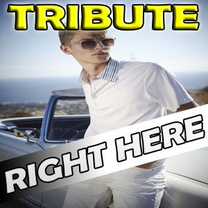 Right Here (Tribute to Justin Bieber feat. Drake)